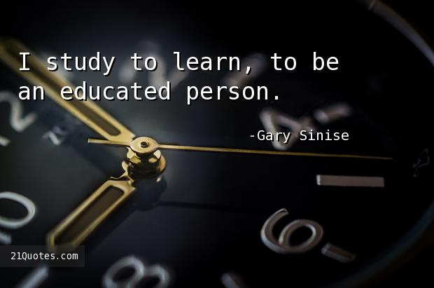 I study to learn, to be an educated person.